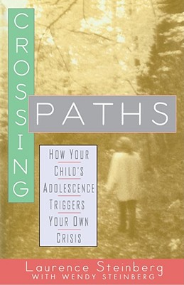 Crossing Paths: How Your Child's Adolescence Triggers Your Own Crisis - Steinberg, Laurence D, and Steinberg, Wendy