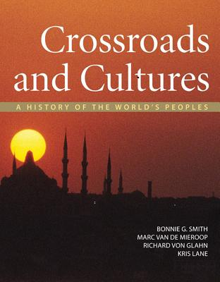 Crossroads and Cultures: A History of the World's Peoples - Smith, Bonnie G, and Van De Mieroop, Marc, and Von Glahn, Richard