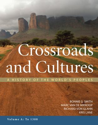 Crossroads and Cultures, Volume A: To 1300: A History of the World's Peoples - Smith, Bonnie G, and Van De Mieroop, Marc, and Von Glahn, Richard