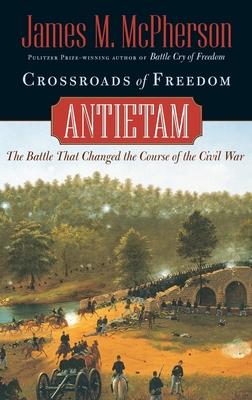 Crossroads of Freedom: Antietam - McPherson, James M