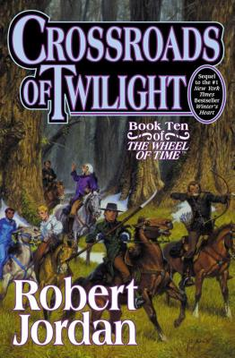 Crossroads of Twilight: Book Ten of 'The Wheel of Time' - Jordan, Robert, Professor, and Jordan