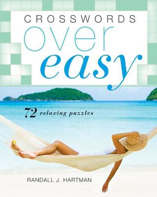 Crosswords Over Easy: 72 Relaxing Puzzles - Hartman, Randall J