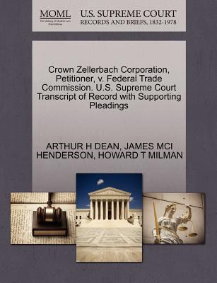 Crown Zellerbach Corporation, Petitioner, V. Federal Trade Commission. U.S. Supreme Court Transcript of Record with Supporting Pleadings - Dean, Arthur H, and Henderson, James MCI, and Milman, Howard T