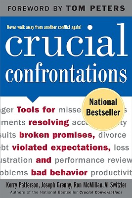 Crucial Confrontations: Tools for Resolving Broken Promises, Violated Expectations, and Bad Behavior - Grenny, Joseph, and McMillan, Ron, and Switzler, Al