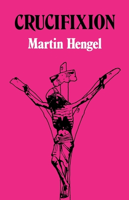 Crucifixion - Hengel, Martin, and Hengle, Martin, and Bowden, John (Translated by)