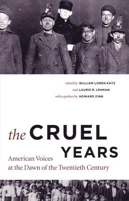 Cruel Years: American Voices at the Dawn of the Twentieth Century - Katz, William Loren (Editor), and Lehman, Laurie R (Editor)