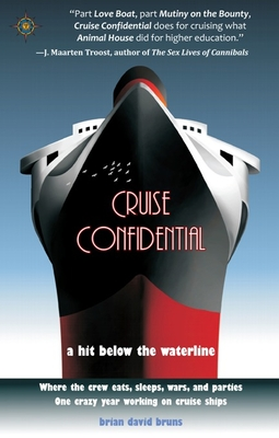 Cruise Confidential: A Hit Below the Waterline: Where the Crew Lives, Eats, Wars, and Parties -- One Crazy Year Working on - Bruns, Brian David