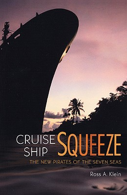 Cruise Ship Squeeze: The New Pirates of the Seven Seas - Klein, Ross A