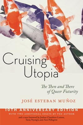 Cruising Utopia: The Then and There of Queer Futurity - Muñoz, José Esteban, and Chambers-Letson, Joshua (Foreword by), and Nyong'o, Tavia (Foreword by)