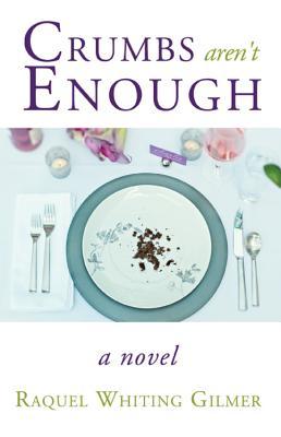 Crumbs Aren't Enough - Gilmer, Raquel W