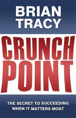 Crunch Point: The 21 Secrets to Succeeding When It Matters Most - Tracy, Brian
