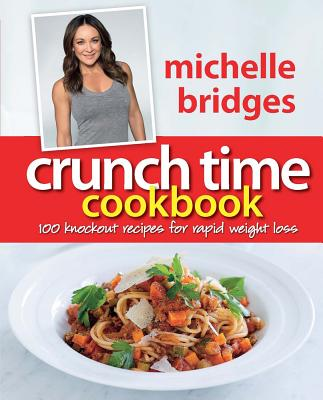 Crunch Time Cookbook: 100 Knockout Recipes for Rapid Weight Loss - Bridges, Michelle