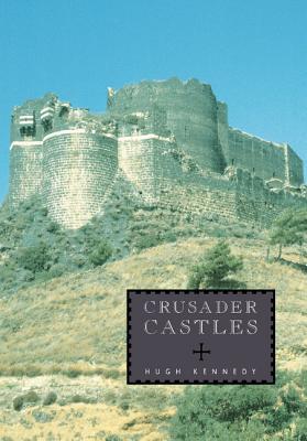 Crusader Castles - Kennedy, Hugh