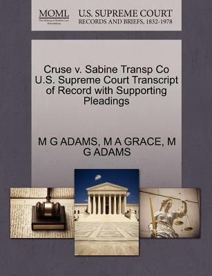 Cruse V. Sabine Transp Co U.S. Supreme Court Transcript of Record with Supporting Pleadings - Adams, M G, and Grace, M A