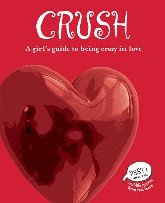 Crush: A Girl's Guide to Being Crazy in Love - Conley, Erin Elisabeth