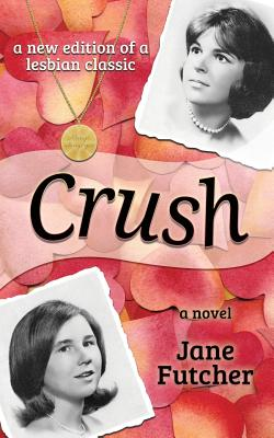 Crush - Futcher, Jane Pillow, and Hall Ph D, Marny (Foreword by)