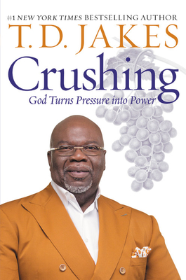 Crushing: God Turns Pressure Into Power - Jakes, T D