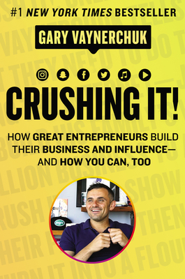 Crushing It!: How Great Entrepreneurs Build Their Business and Influence-and How You Can, Too - Vaynerchuk, Gary