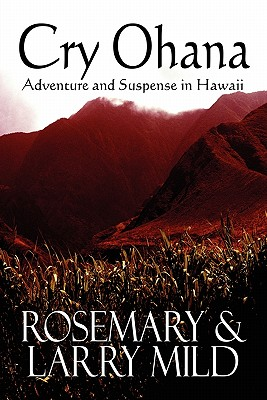 Cry Ohana: Adventure and Suspense in Hawaii - Mild, Rosemary, and Mild, Larry