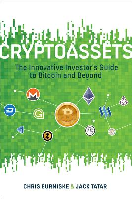 Cryptoassets: The Innovative Investor's Guide to Bitcoin and Beyond - Burniske, Chris, and Tatar, Jack