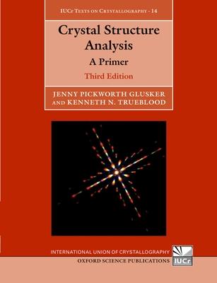 Crystal Structure Analysis: A Primer - Glusker, Jenny Pickworth, and Trueblood, Kenneth N