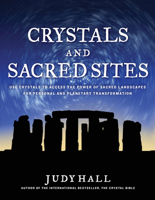 Crystals and Sacred Sites: Use Crystals to Access the Power of Sacred Landscapes for Personal and Planetary Transformation - Hall, Judy