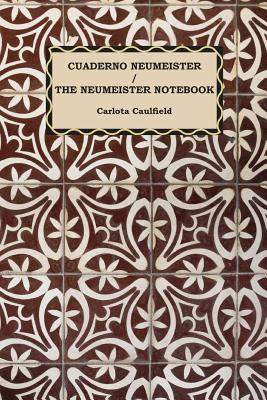 Cuaderno Neumeister / The Neumeister Notebook - Caulfield, Carlota