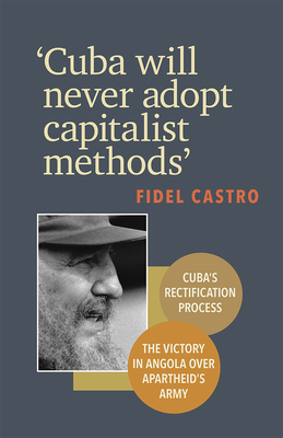 Cuba Will Never Adopt Capitalist Methods - Castro, Fidel