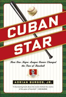 Cuban Star: How One Negro-League Owner Changed the Face of Baseball - Burgos, Adrian