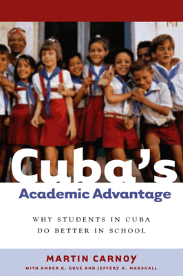Cuba's Academic Advantage: Why Students in Cuba Do Better in School - Carnoy, Martin