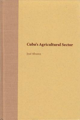 Cuba's Agricultural Sector - Alvarez, Jose
