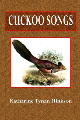Cuckoo Songs - Hinkson, Katharine Tynan