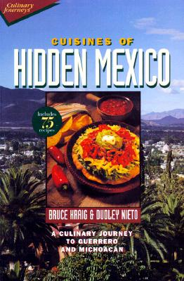 Cuisines of Hidden Mexico: A Culinary Journey to Guerrero and Michoacn - Kraig, Bruce, and Nieto, Dudley