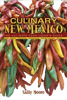 Culinary New Mexico: The Ultimate Food Lover's Guide - Moore, Sally