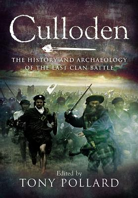 Culloden: The History and Archaeology of the Last Clan Battle - Pollard, Tony