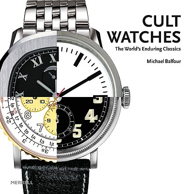 Cult Watches: The World's Enduring Classics - Balfour, Michael