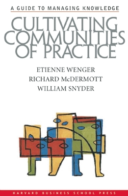 Cultivating Communities of Practice - Wenger, Etienne, and McDermott, Richard, and Snyder, William