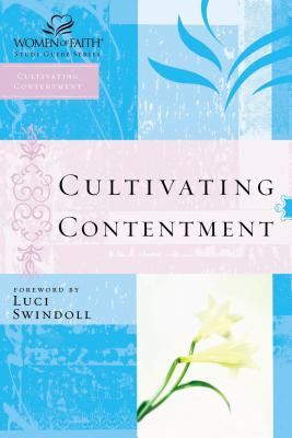 Cultivating Contentment - Swindoll, Luci, and Thomas Nelson Publishers, and Thomas Nelson