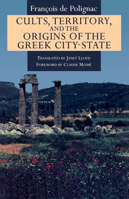 Cults, Territory, and the Origins of the Greek City-State - Polignac, Francois De