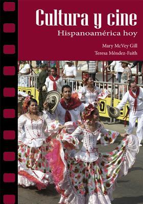 Cultura y Cine: Hispanoamerica Hoy - Gill, Mary McVey, and Mendez-Faith, Teresa, Dr., PH.D