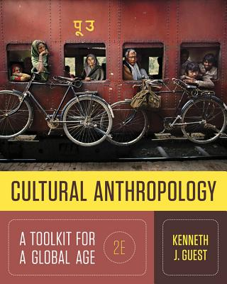 Cultural Anthropology: A Toolkit for a Global Age - Guest, Kenneth J