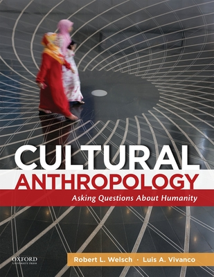 Cultural Anthropology: Asking Questions about Humanity - Welsch, Robert L, Professor