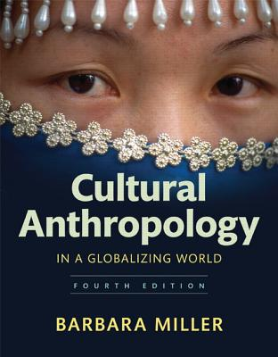 Cultural Anthropology in a Globalizing World - Miller, Barbara