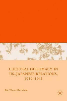 Cultural Diplomacy in U.S.-Japanese Relations, 1919-1941 - Davidann, Jon Thares
