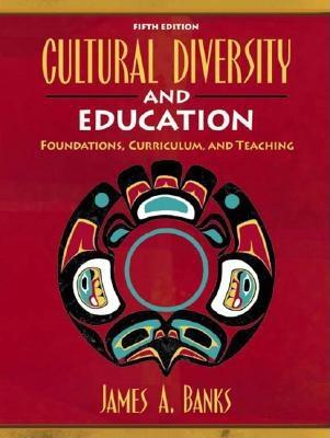 Cultural Diversity and Education: Foundations, Curriculum, and Teaching - Banks, James A