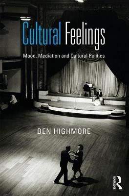 Cultural Feelings: Mood, Mediation and Cultural Politics - Highmore, Ben