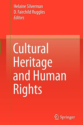 Cultural Heritage and Human Rights - Silverman, Helaine (Editor), and Ruggles, D Fairchild (Editor)