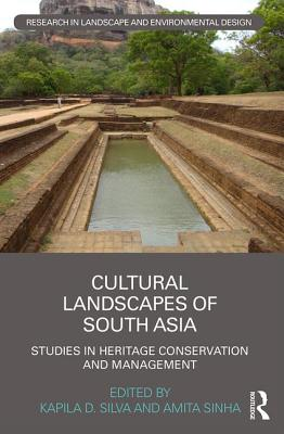 Cultural Landscapes of South Asia: Studies in Heritage Conservation and Management - Silva, Kapila D. (Editor), and Sinha, Amita (Editor)