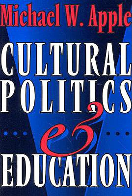 Cultural Politics and Education - Apple, Michael W