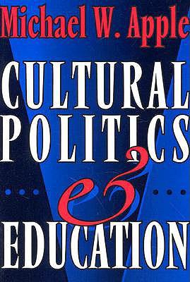Cultural Politics and Education - Apple, Michael W